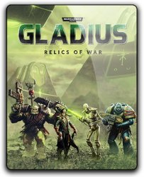 Warhammer 40,000: Gladius - Relics of War: Deluxe Edition (2018) (RePack от qoob) PC
