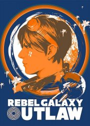 Rebel Galaxy Outlaw (2019/Лицензия) PC