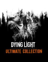 Dying Light: Ultimate Collection (2016) (RePack от FitGirl) PC